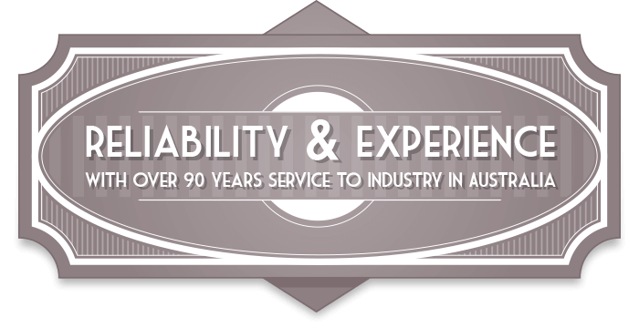 reliability & experience with over 90 years service to industry in Australia